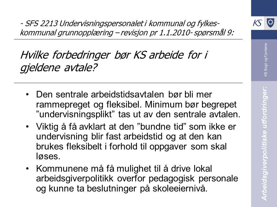 - SFS 2213 Undervisningspersonalet i kommunal og fylkes-kommunal grunnopplæring – revisjon pr 1.1.2010- spørsmål 9: Hvilke forbedringer bør KS arbeide for i gjeldene avtale