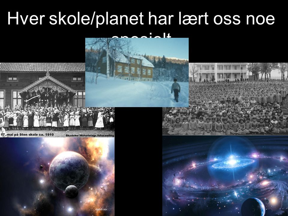 Hver skole/planet har lært oss noe spesielt