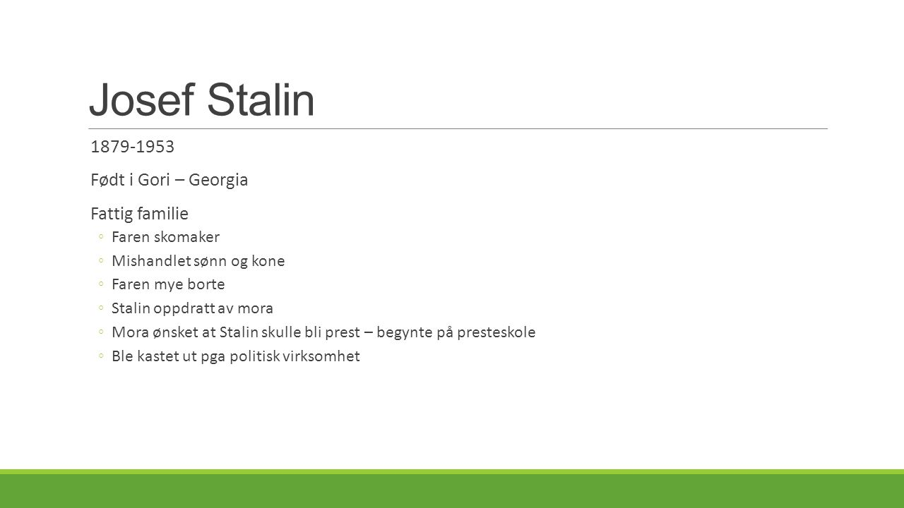 Josef Stalin 1879-1953 Født i Gori – Georgia Fattig familie
