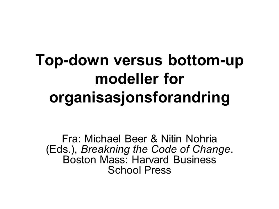Top-down versus bottom-up modeller for organisasjonsforandring