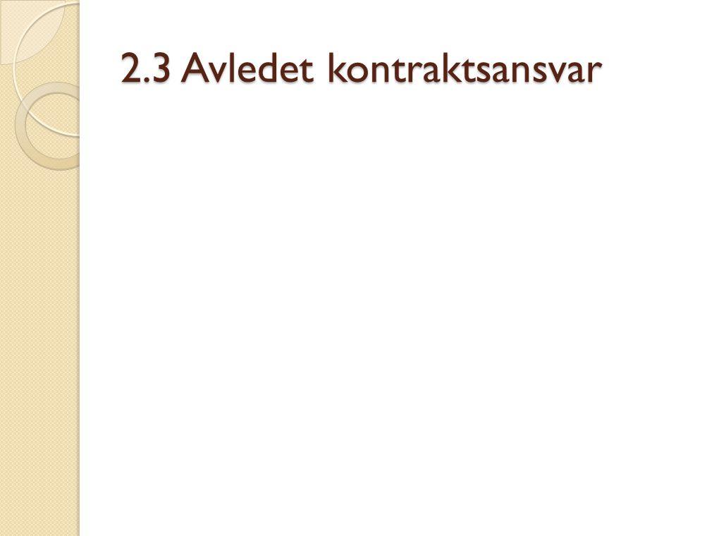 2.3 Avledet kontraktsansvar