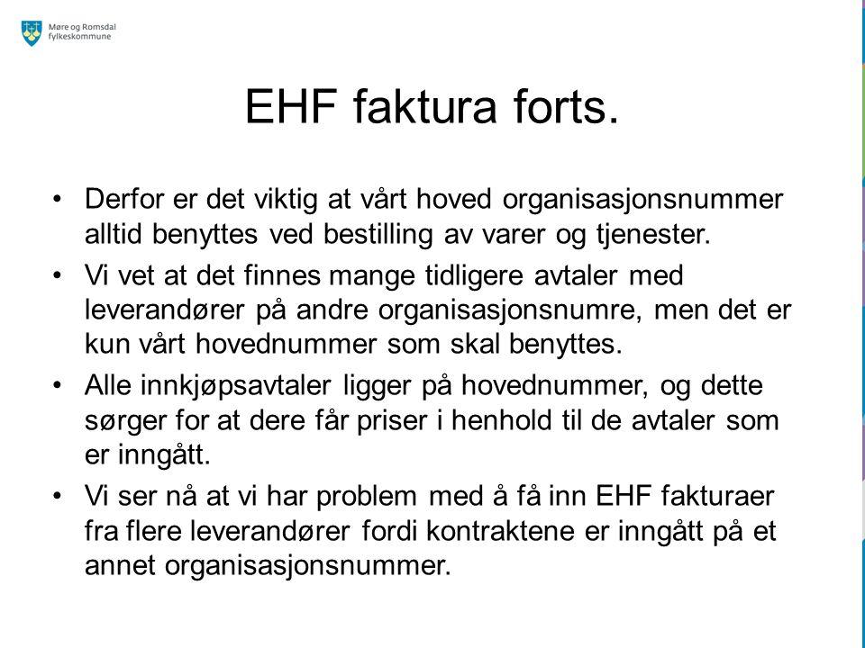 EHF faktura forts. Derfor er det viktig at vårt hoved organisasjonsnummer alltid benyttes ved bestilling av varer og tjenester.