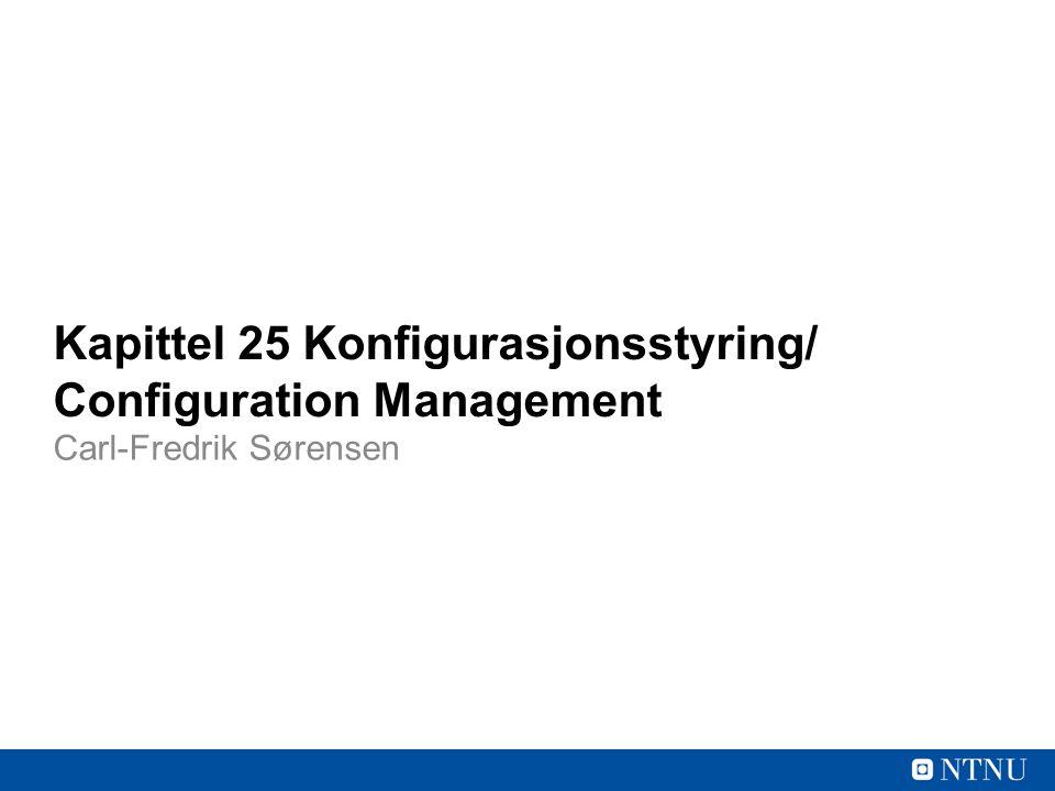 Kapittel 25 Konfigurasjonsstyring/ Configuration Management