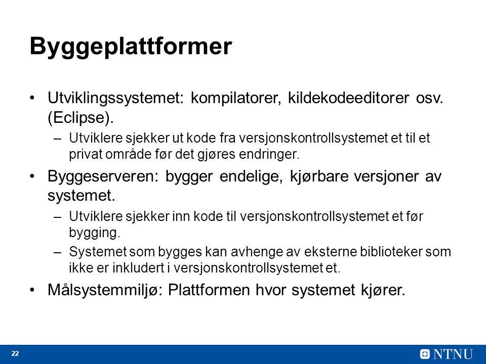 Byggeplattformer Utviklingssystemet: kompilatorer, kildekodeeditorer osv. (Eclipse).