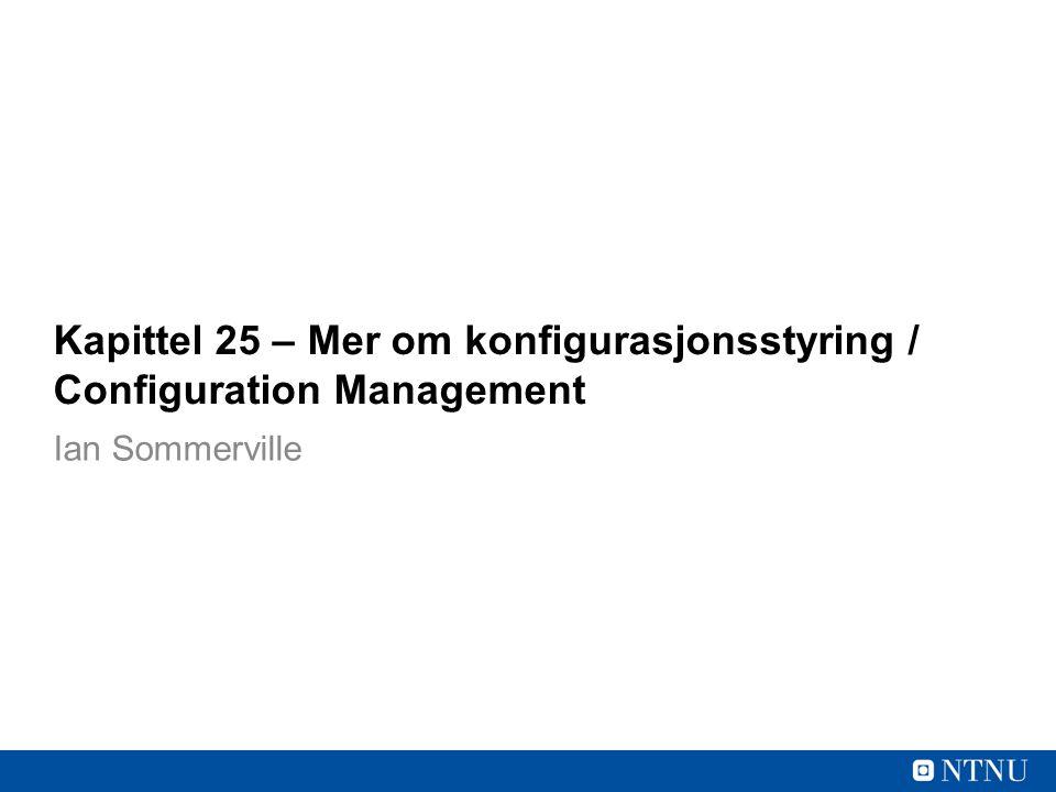 Kapittel 25 – Mer om konfigurasjonsstyring / Configuration Management