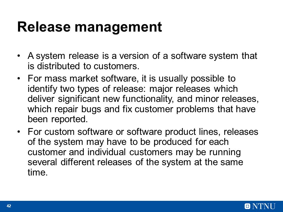 Release management A system release is a version of a software system that is distributed to customers.