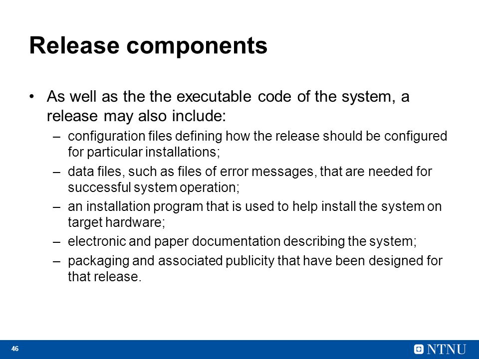 Release components As well as the the executable code of the system, a release may also include: