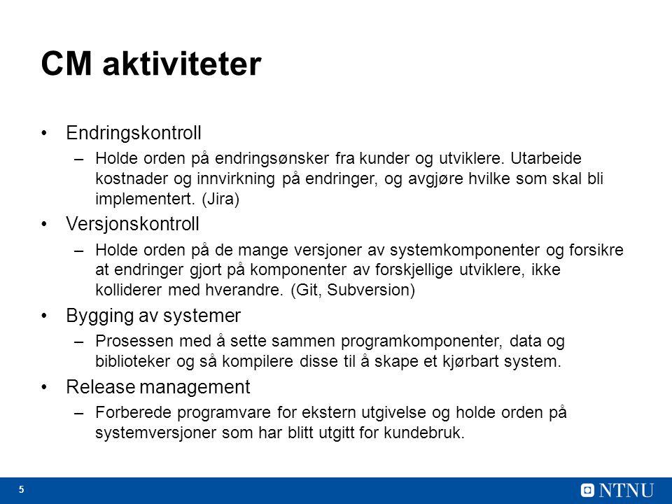 CM aktiviteter Endringskontroll Versjonskontroll Bygging av systemer