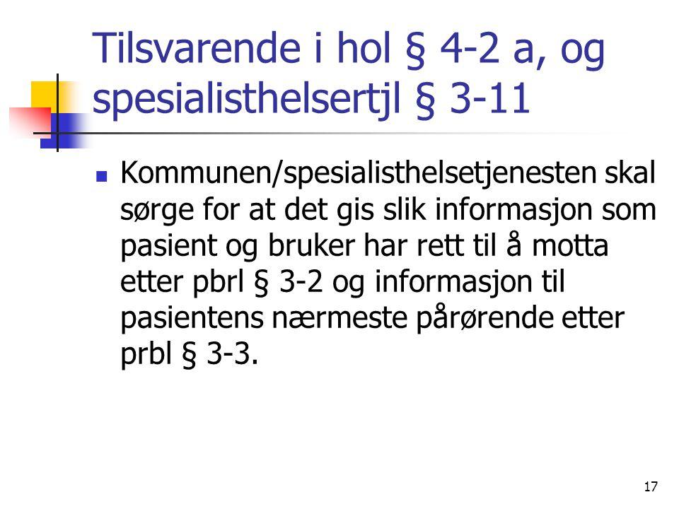 Tilsvarende i hol § 4-2 a, og spesialisthelsertjl § 3-11