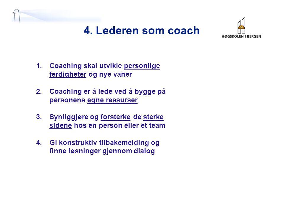 4. Lederen som coach Coaching skal utvikle personlige ferdigheter og nye vaner. Coaching er å lede ved å bygge på.