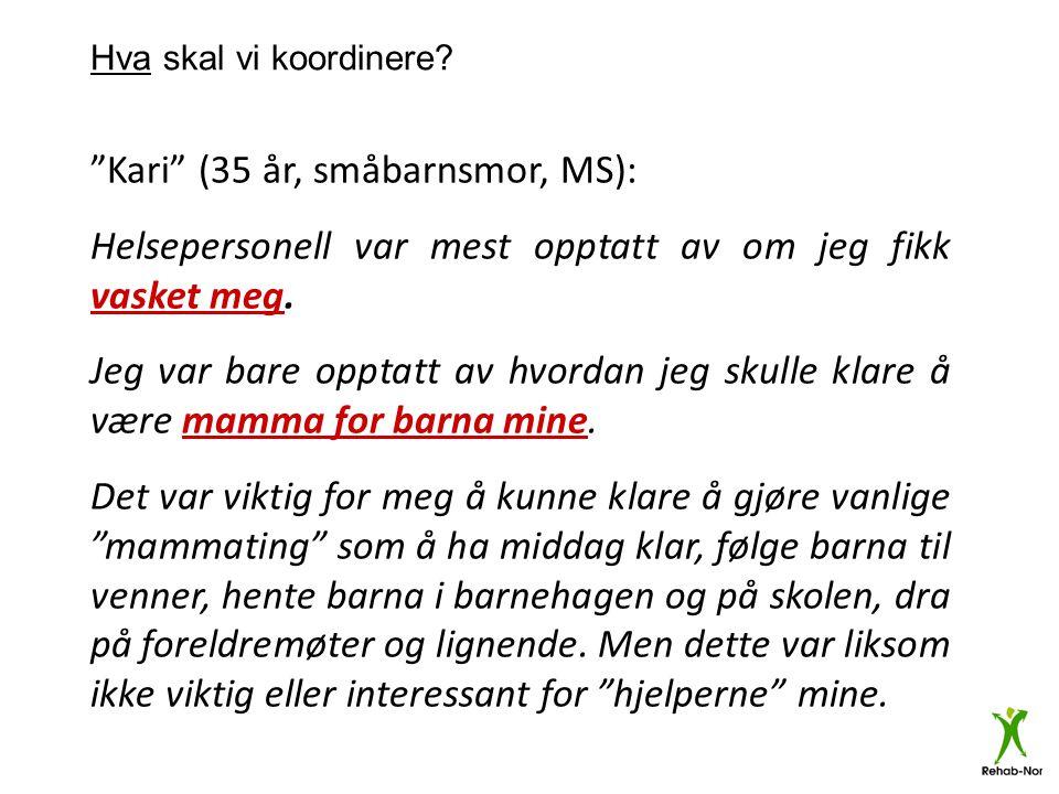 Kari (35 år, småbarnsmor, MS):