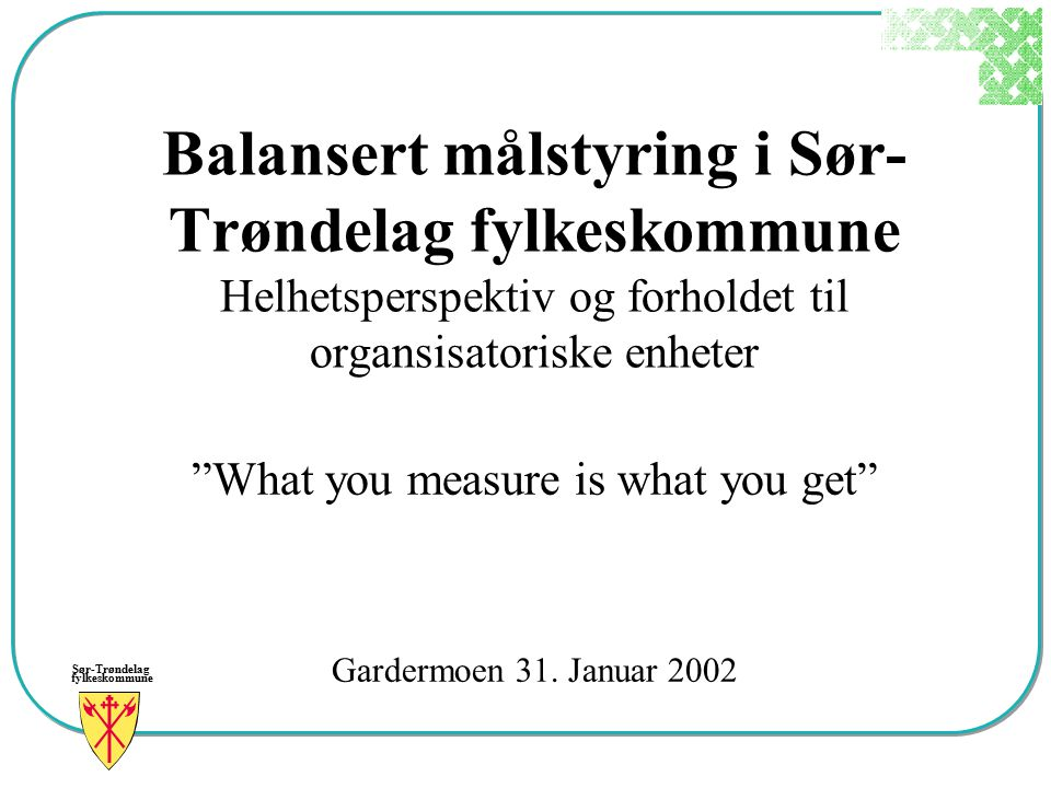 What you measure is what you get Gardermoen 31. Januar 2002