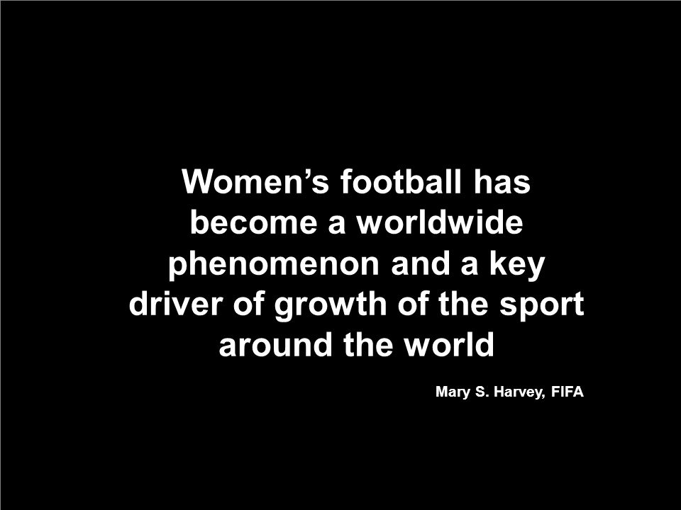 Women's football has become a worldwide phenomenon and a key driver of growth of the sport around the world