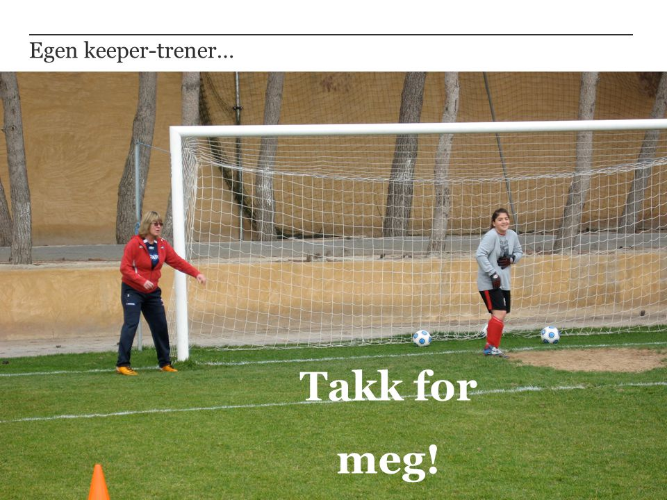 Takk for meg! Egen keeper-trener…