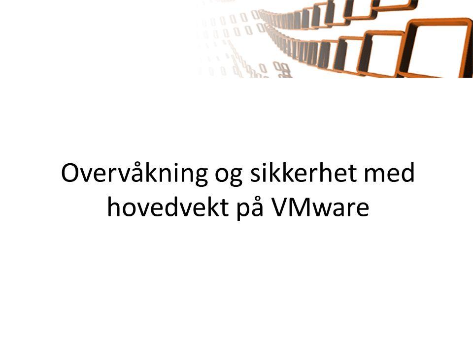 Overvåkning og sikkerhet med hovedvekt på VMware