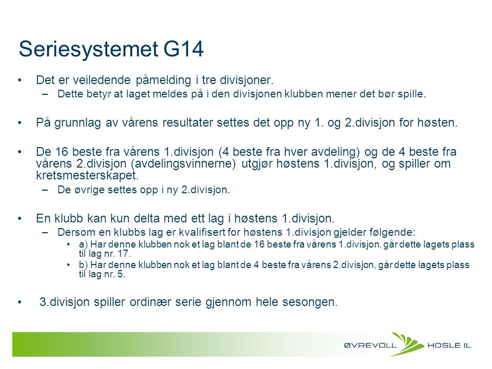 Seriesystemet G14 Det er veiledende påmelding i tre divisjoner.