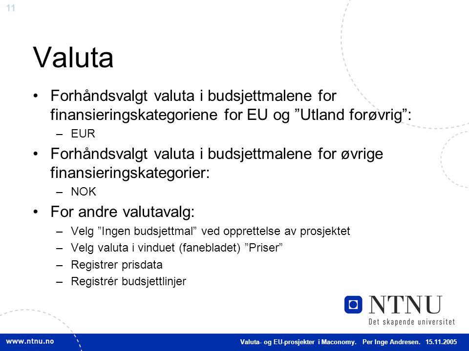 Valuta Forhåndsvalgt valuta i budsjettmalene for finansieringskategoriene for EU og Utland forøvrig :
