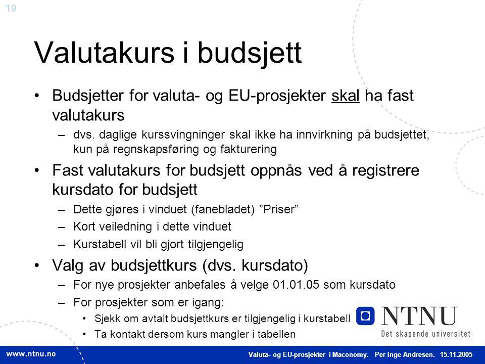 Valutakurs i budsjett Budsjetter for valuta- og EU-prosjekter skal ha fast valutakurs.