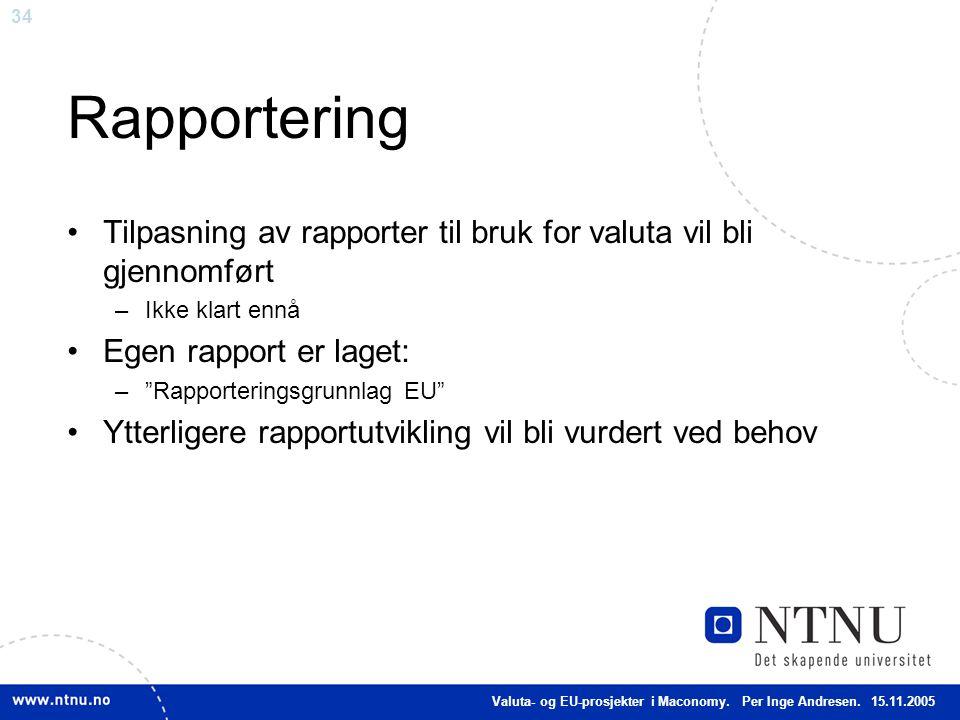 Rapportering Tilpasning av rapporter til bruk for valuta vil bli gjennomført. Ikke klart ennå. Egen rapport er laget: