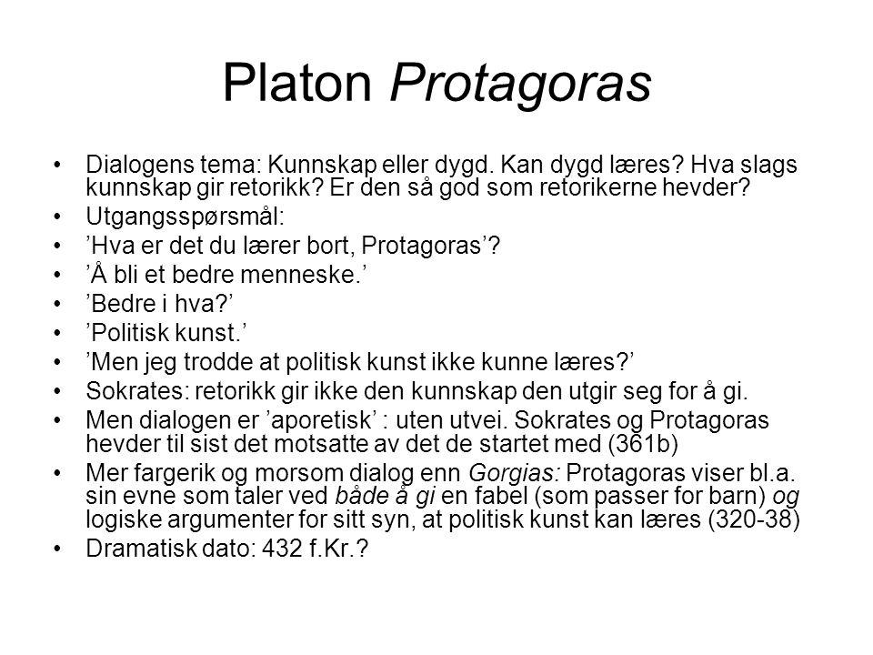 Platon Protagoras Dialogens tema: Kunnskap eller dygd. Kan dygd læres Hva slags kunnskap gir retorikk Er den så god som retorikerne hevder