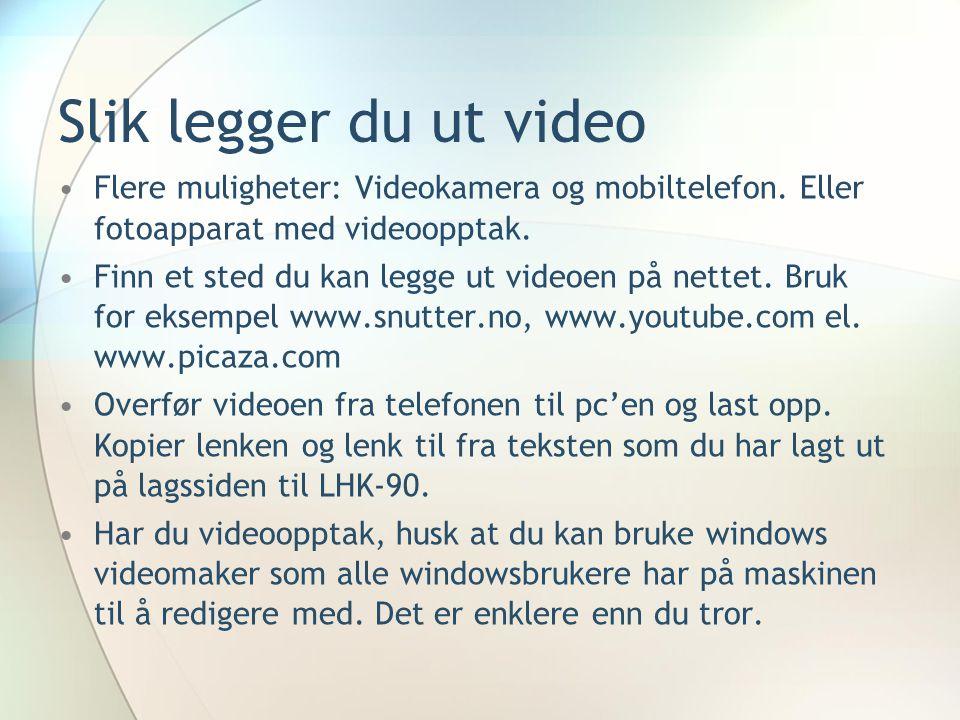 Slik legger du ut video Flere muligheter: Videokamera og mobiltelefon. Eller fotoapparat med videoopptak.