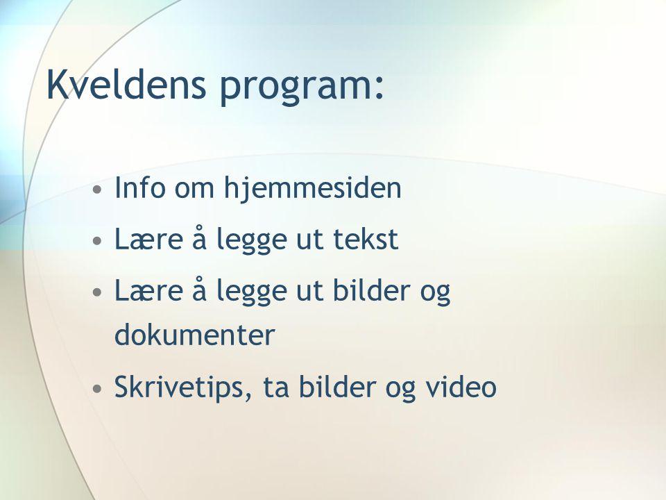 Kveldens program: Info om hjemmesiden Lære å legge ut tekst