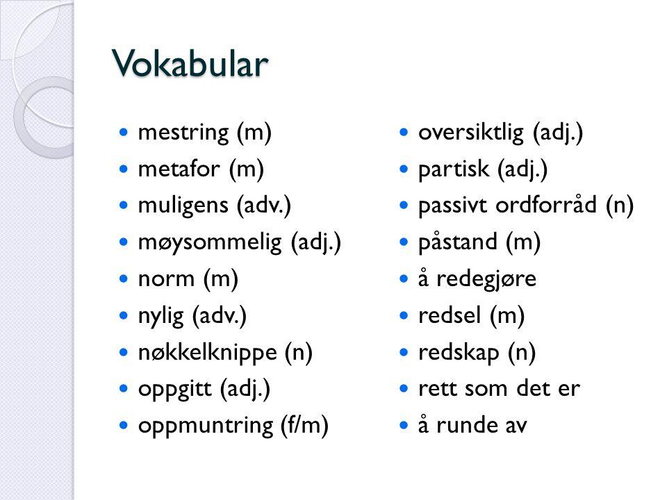 Vokabular mestring (m) metafor (m) muligens (adv.) møysommelig (adj.)