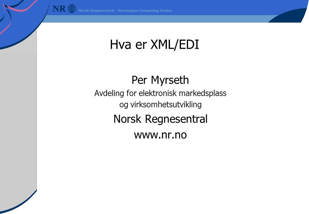 Hva er XML/EDI Per Myrseth Norsk Regnesentral www.nr.no