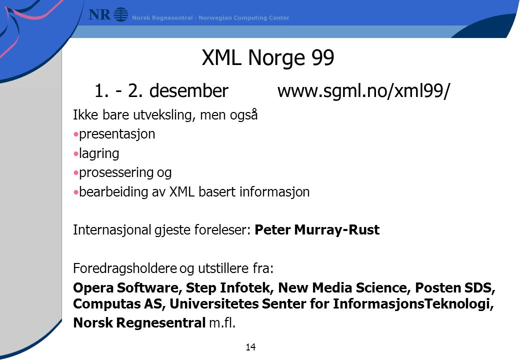 XML Norge 99 1. - 2. desember www.sgml.no/xml99/