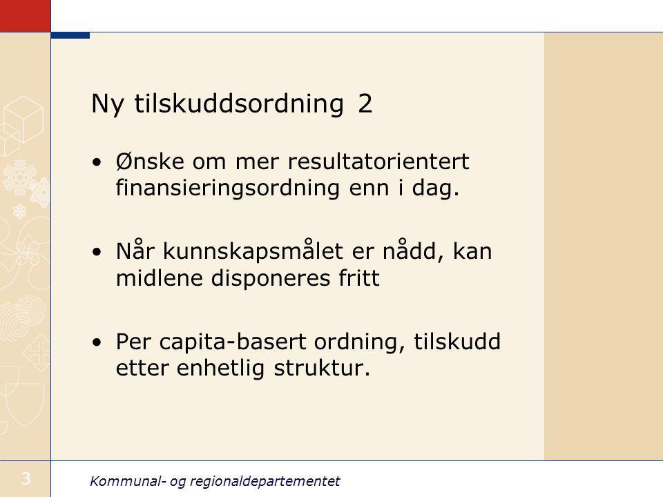 Ny tilskuddsordning 2 Ønske om mer resultatorientert finansieringsordning enn i dag. Når kunnskapsmålet er nådd, kan midlene disponeres fritt.