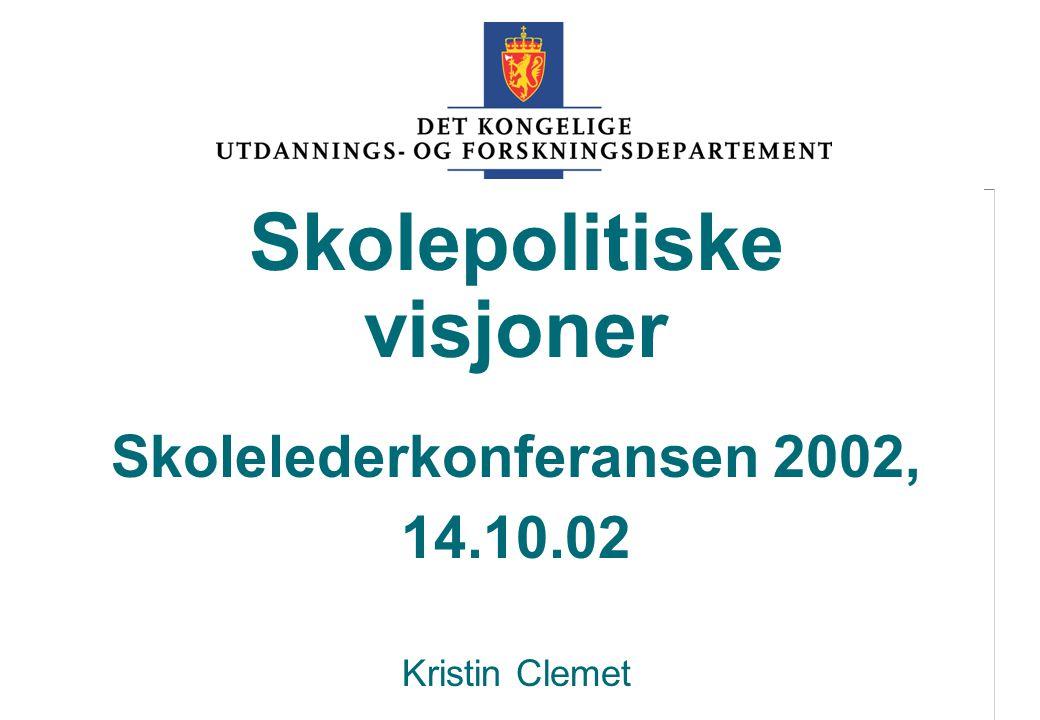 Skolepolitiske visjoner Skolelederkonferansen 2002, 14. 10