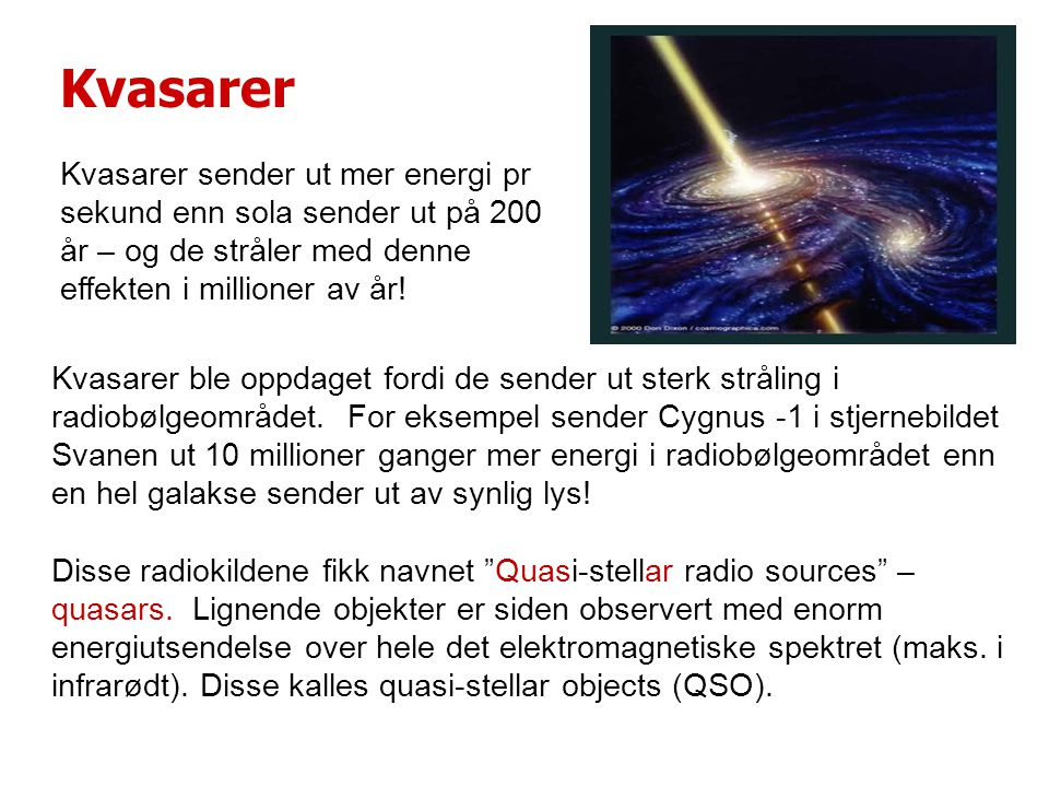 Kvasarer Kvasarer sender ut mer energi pr sekund enn sola sender ut på 200 år – og de stråler med denne effekten i millioner av år!