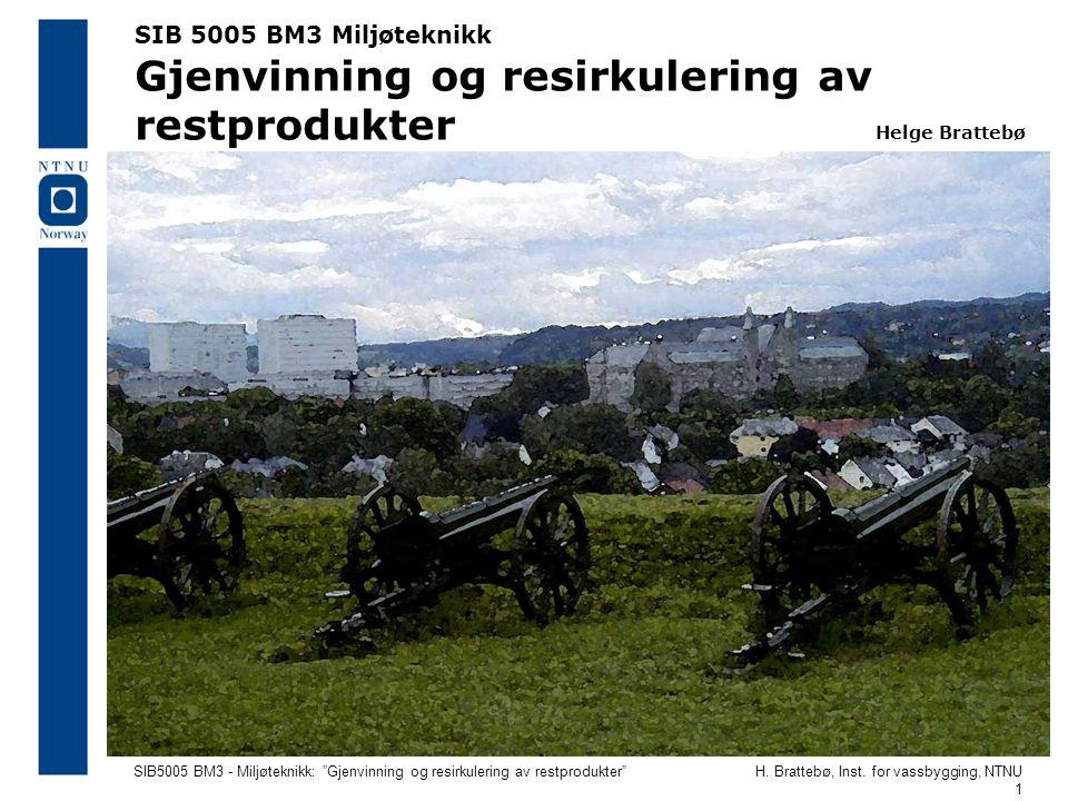SIB 5005 BM3 Miljøteknikk Gjenvinning og resirkulering av restprodukter Helge Brattebø