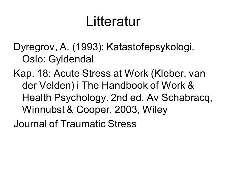Litteratur Dyregrov, A. (1993): Katastofepsykologi. Oslo: Gyldendal