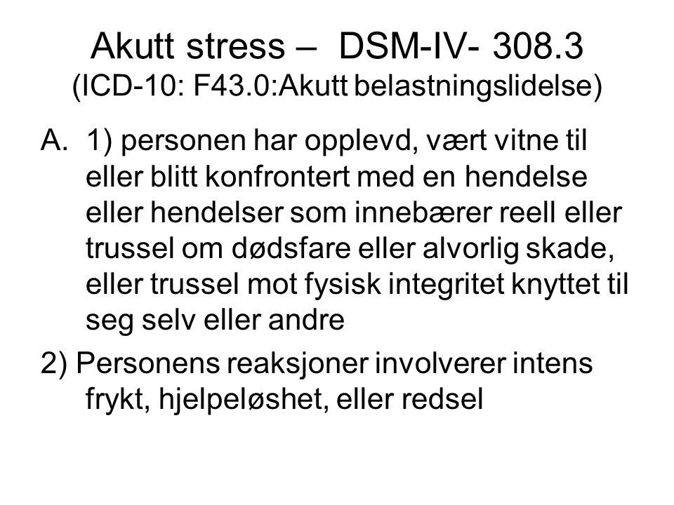 Akutt stress – DSM-IV- 308.3 (ICD-10: F43.0:Akutt belastningslidelse)