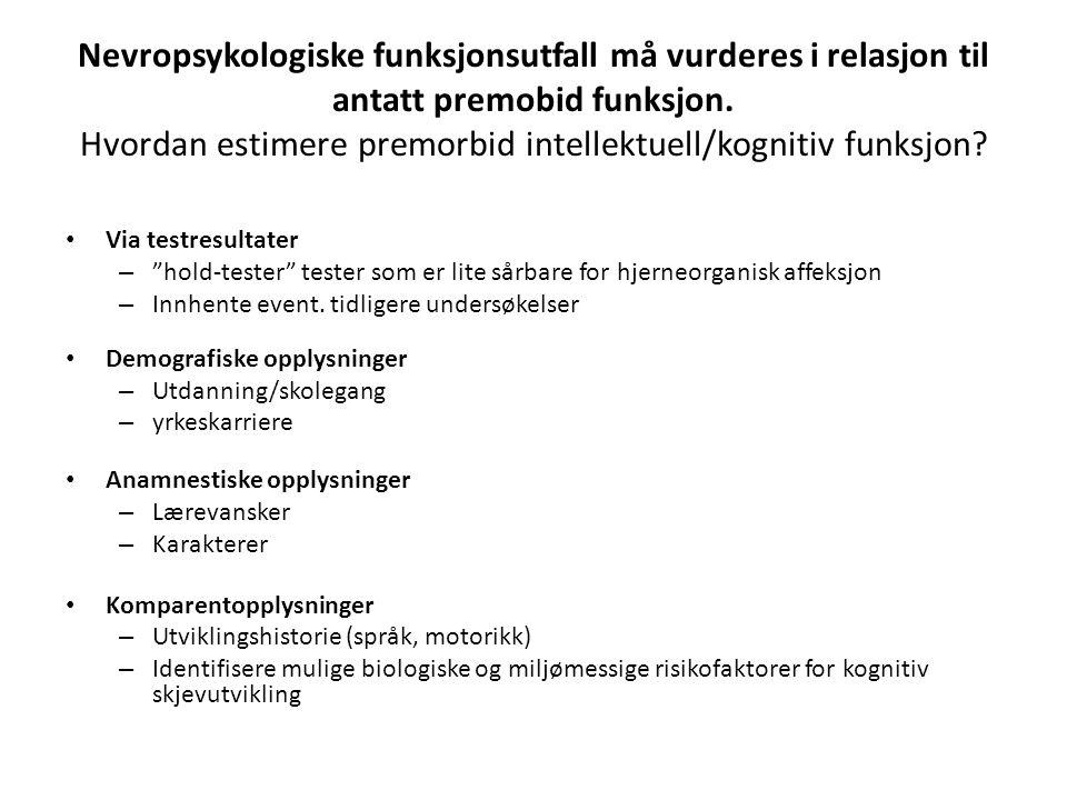 Nevropsykologiske funksjonsutfall må vurderes i relasjon til antatt premobid funksjon. Hvordan estimere premorbid intellektuell/kognitiv funksjon