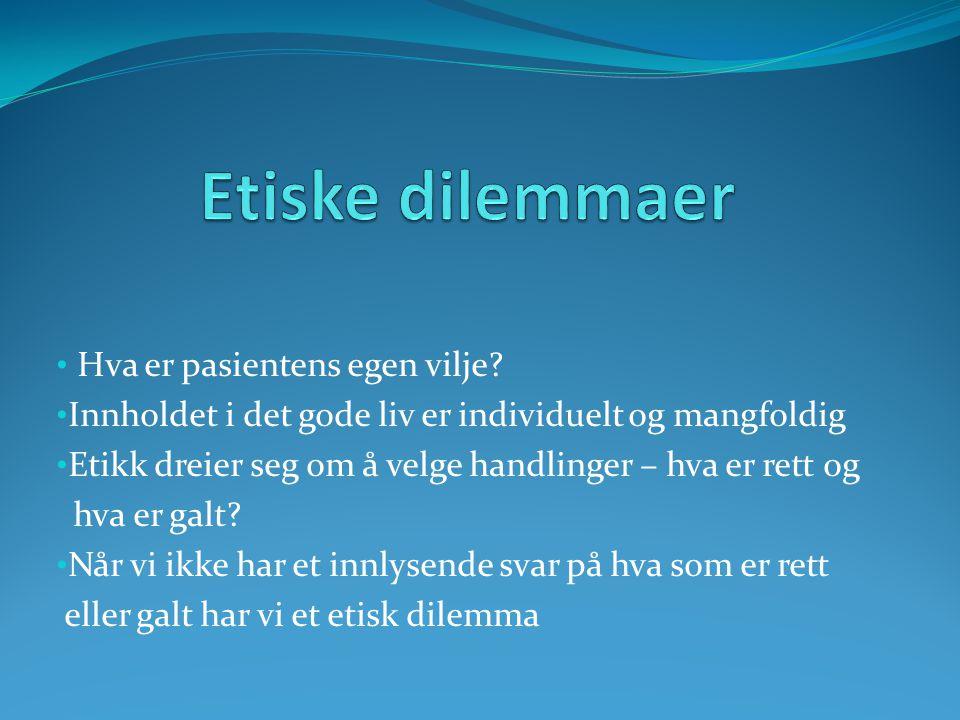 Etiske dilemmaer Hva er pasientens egen vilje
