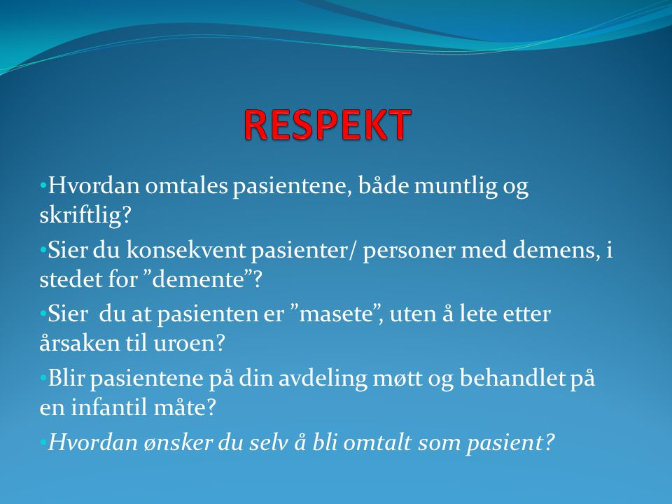 RESPEKT Hvordan omtales pasientene, både muntlig og skriftlig