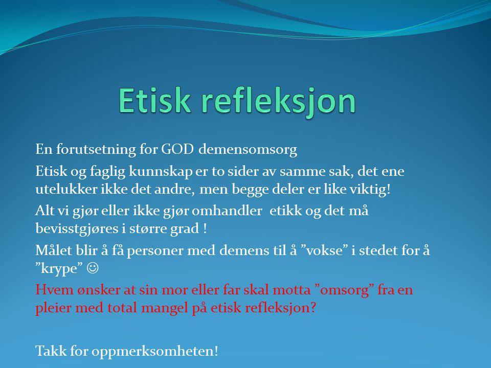 Etisk refleksjon En forutsetning for GOD demensomsorg