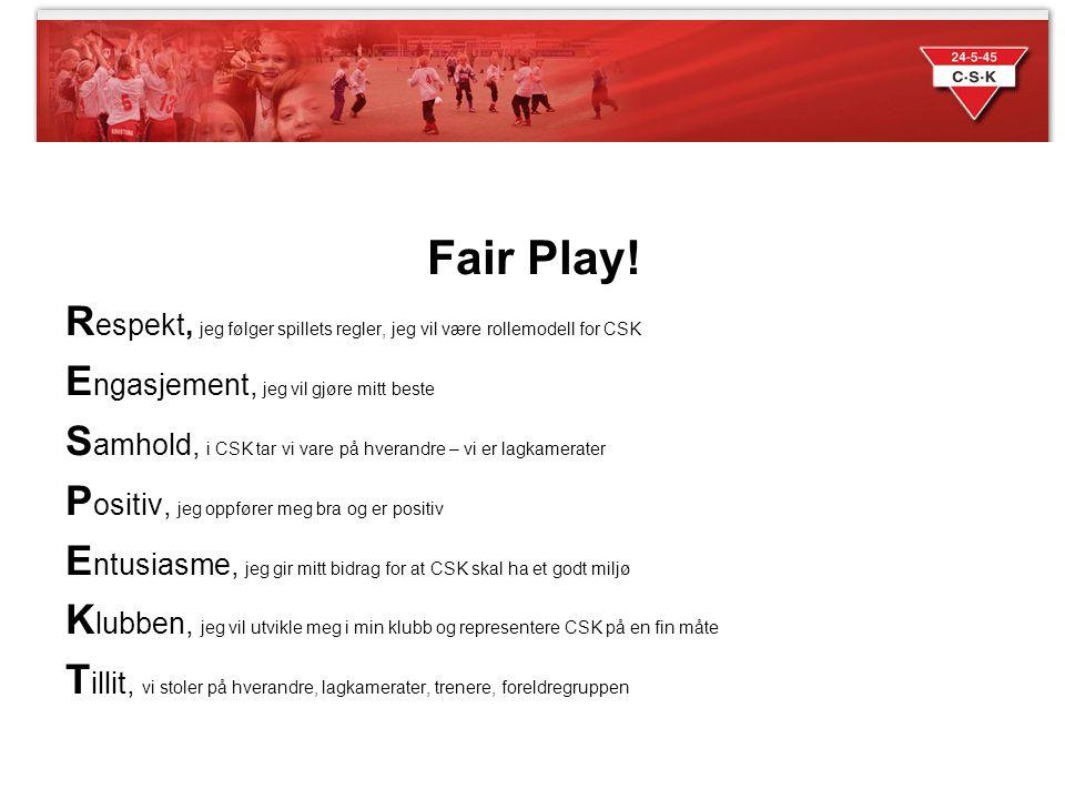 Fair Play! Respekt, jeg følger spillets regler, jeg vil være rollemodell for CSK. Engasjement, jeg vil gjøre mitt beste.
