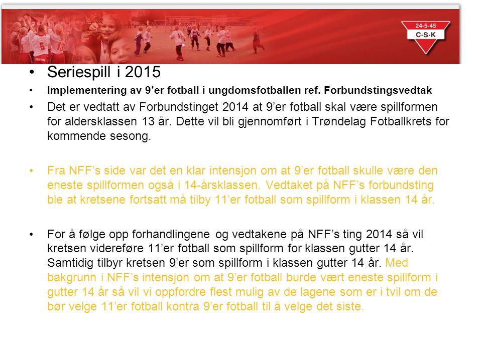 Sesongen 2014 Seriespill i 2015. Implementering av 9'er fotball i ungdomsfotballen ref. Forbundstingsvedtak.