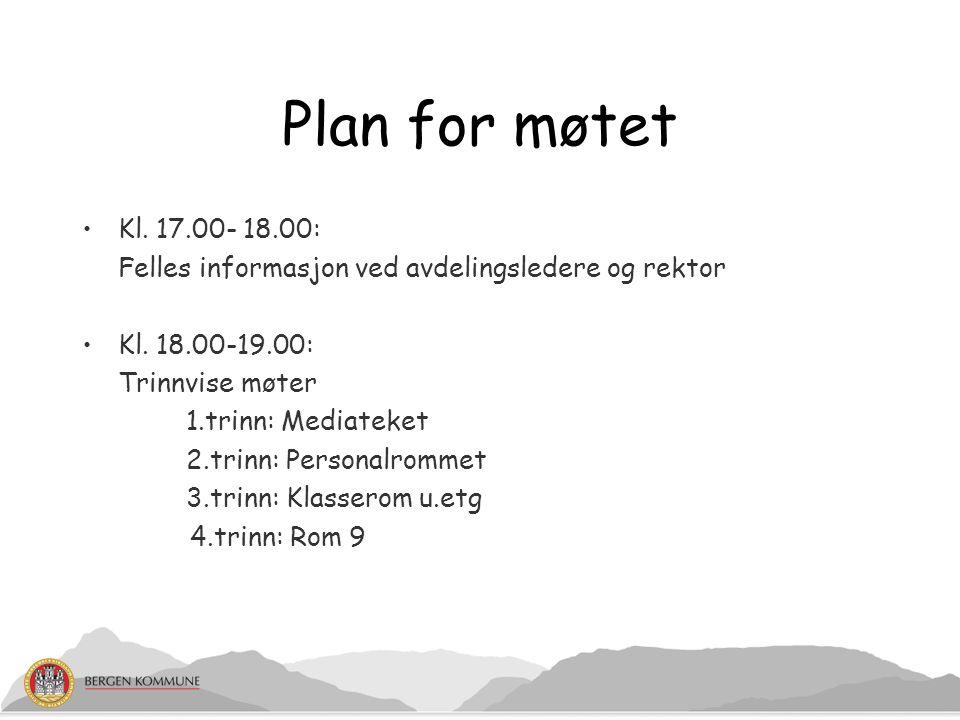 Plan for møtet Kl. 17.00- 18.00: Felles informasjon ved avdelingsledere og rektor. Kl. 18.00-19.00:
