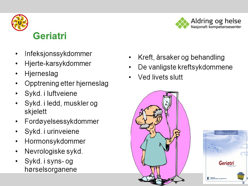 Geriatri Kreft, årsaker og behandling Infeksjonssykdommer