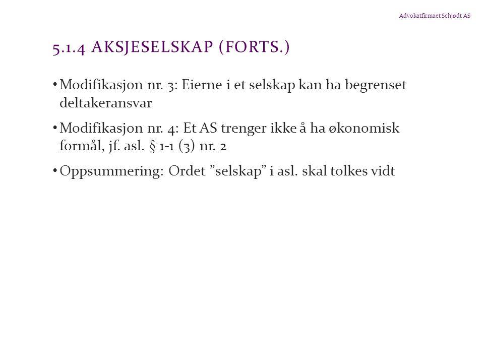 5.1.4 Aksjeselskap (forts.) Modifikasjon nr. 3: Eierne i et selskap kan ha begrenset deltakeransvar.