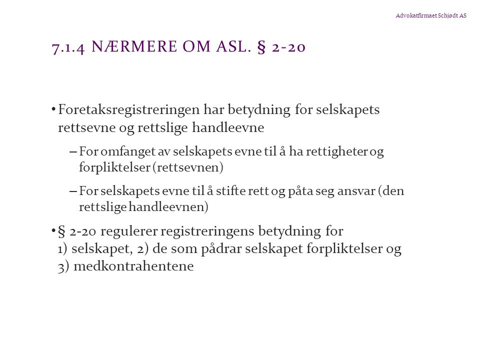 7.1.4 Nærmere om asl. § 2-20 Foretaksregistreringen har betydning for selskapets rettsevne og rettslige handleevne.