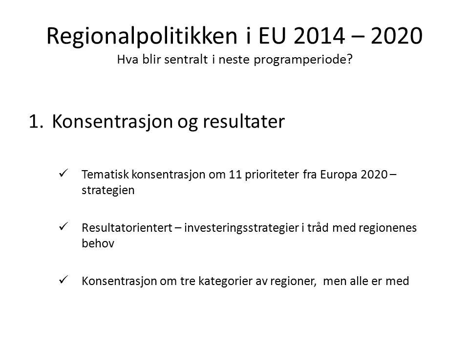 Regionalpolitikken i EU 2014 – 2020 Hva blir sentralt i neste programperiode