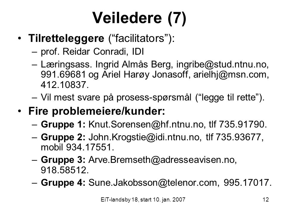 Veiledere (7) Tilretteleggere ( facilitators ):