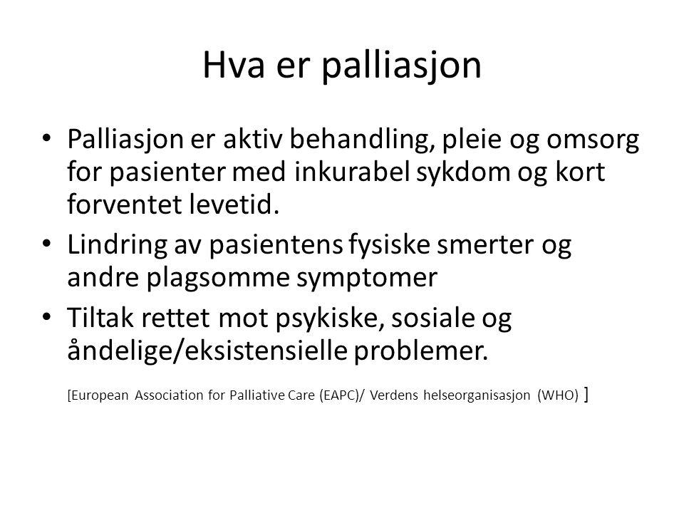Hva er palliasjon Palliasjon er aktiv behandling, pleie og omsorg for pasienter med inkurabel sykdom og kort forventet levetid.