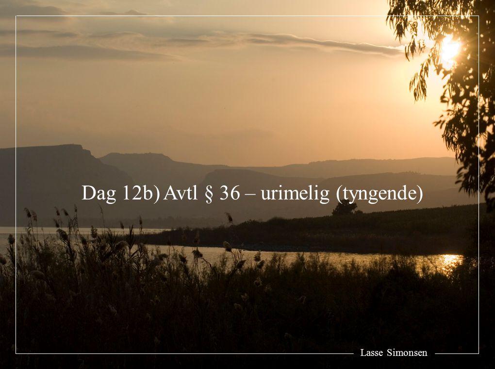 Dag 12b) Avtl § 36 – urimelig (tyngende)