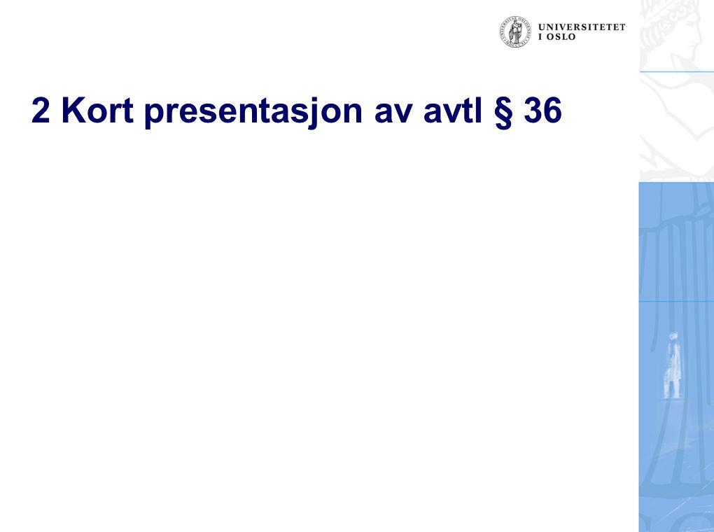 2 Kort presentasjon av avtl § 36
